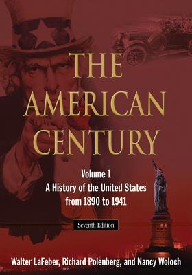 The American Century By Lafeber, Walter/ Polenberg, Richard/ Woloch, Nancy