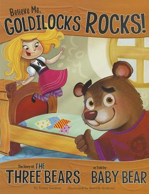 Believe Me, Goldilocks Rocks! By Loewen, Nancy/ Avakyan, Tatevik (ILT)