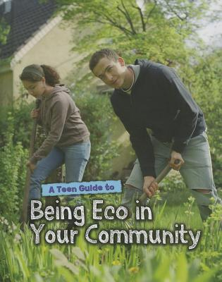 A Teen Guide to Being Eco in Your Community By Senker, Cath